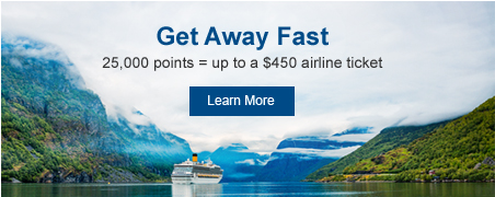 Get Away Fast. 25,000 points equals up to a $450 airline ticket.